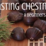 roasting chestnuts beginner's guide
