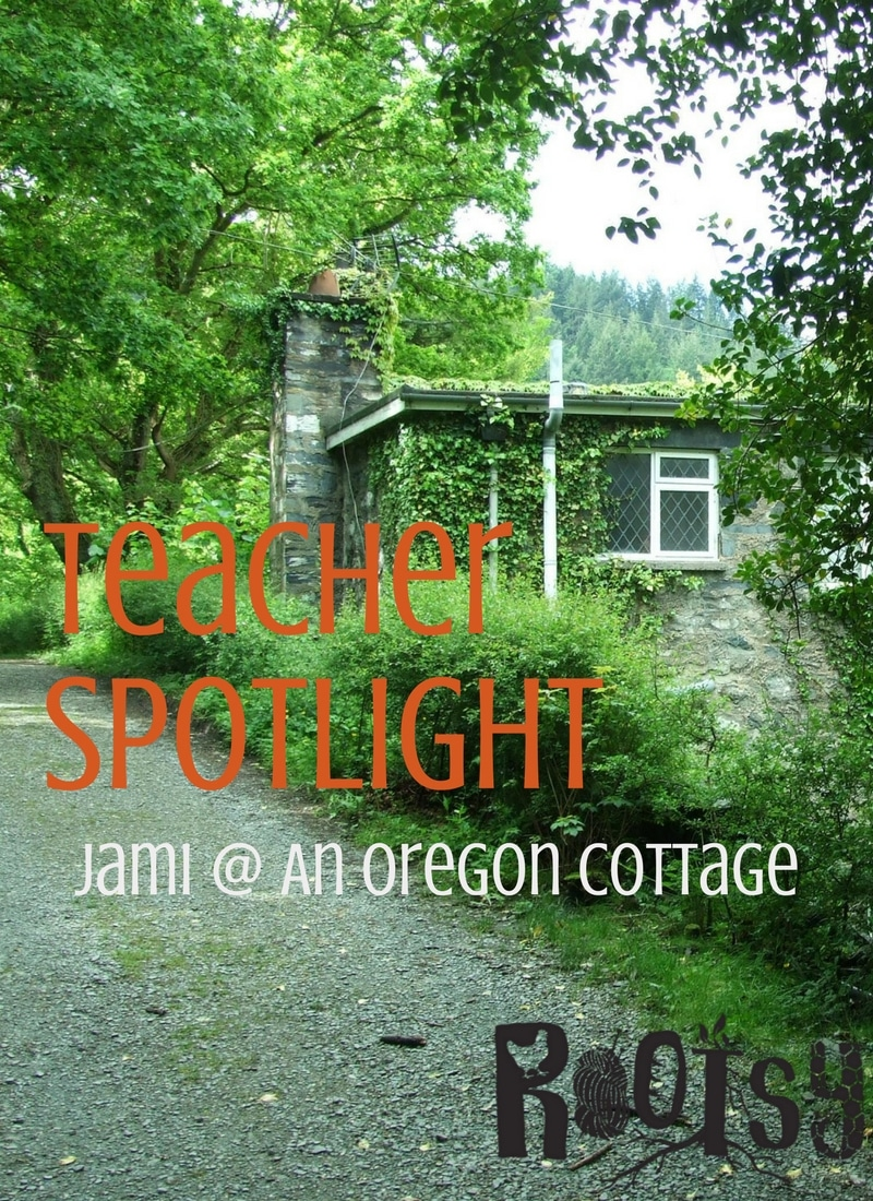 Teacher Spotlight: Jami at An Oregon Cottage | Rootsy.org