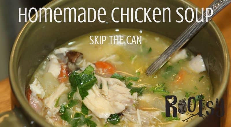 Homemade Chicken Soup Rootsy Network