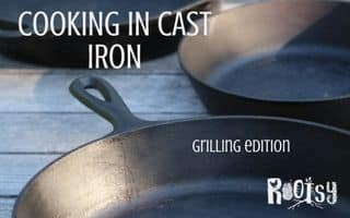 Cast Iron Cooking Grill Edition. There is no doubt that cast iron cookware is the king of the kitchen. Have you thought about moving to your outdoor grill? | Rootsy.org