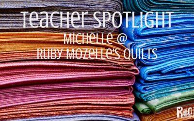 Teacher Spotlight: Michelle Terhune of Ruby Mozelle's Quilts