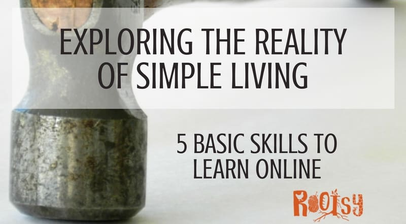Exploring the Realities of Simple Living: 5 Basic Skills to Learn Online