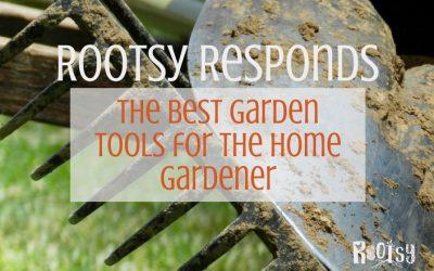 Rootsy Responds: Best Garden Tools for Home Gardeners