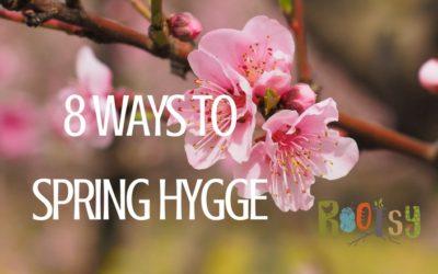8 Ways to Spring Hygge – Make Spring Cozy!