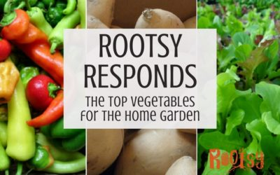 Rootsy Responds: Top 10 Vegetables for the Home Garden