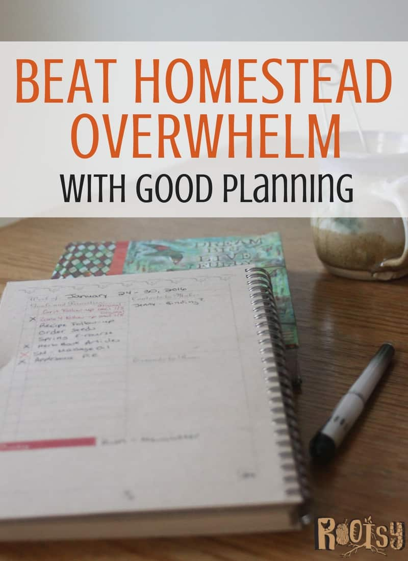Take charge of your passions and chores while beating homestead overwhelm with good planning and organization designed for the way you think. | Rootsy