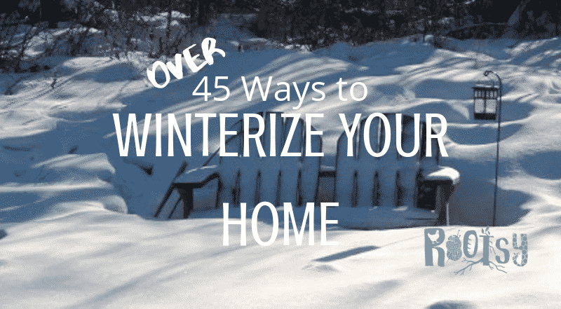 Over 45 Ways to Winterize Your House and more!