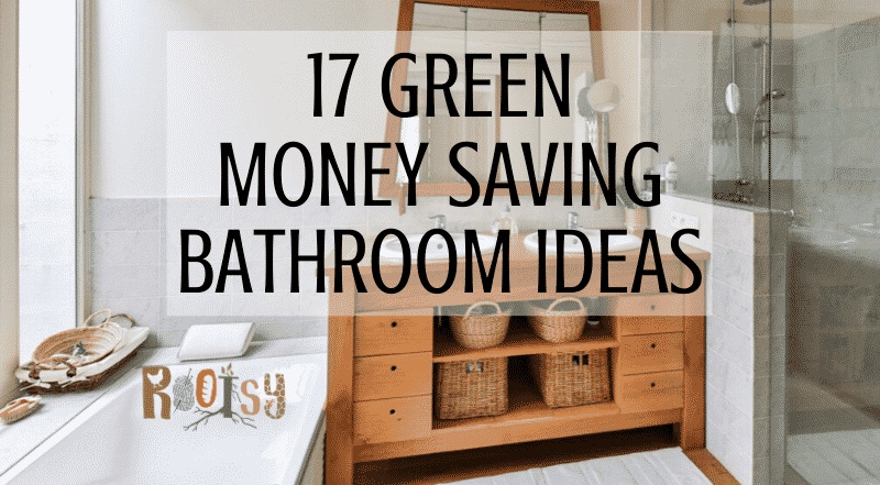 17 Green Money Saving Bathroom Ideas