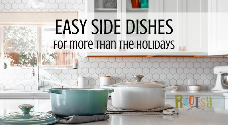 Easy Side Dishes for more than just the Holiday Season