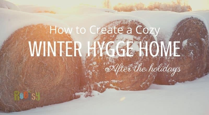 How to Create a Cozy Winter Hygge Home After the Holidays