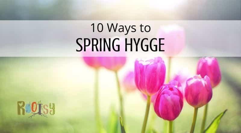 10 Ways to Spring Hygge