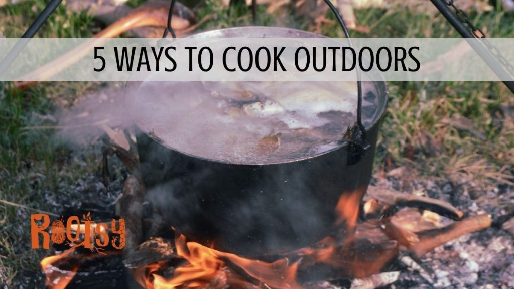 5 Ways to Cook Outdoors with Rootsy